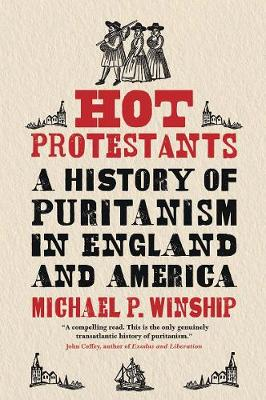 Hot Protestants: A History of Puritanism in England and America by Michael P. Winship