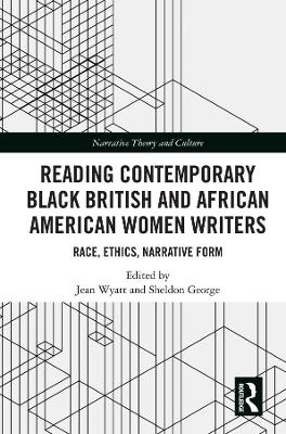 Reading Contemporary Black British and African American Women Writers: Race, Ethics, Narrative Form book