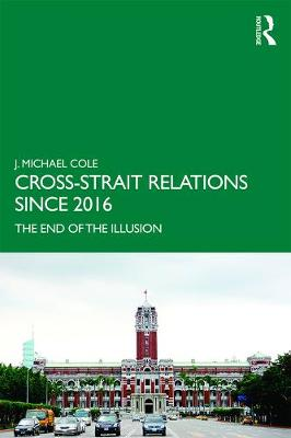 Cross-Strait Relations Since 2016: The End of the Illusion book