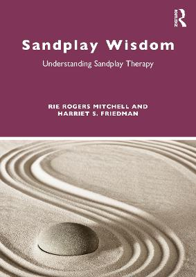 Sandplay Wisdom: Understanding Sandplay Therapy by Rie Rogers Mitchell