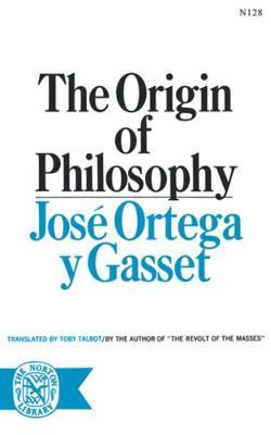 The Origin of Philosophy by Jose Ortega y Gasset