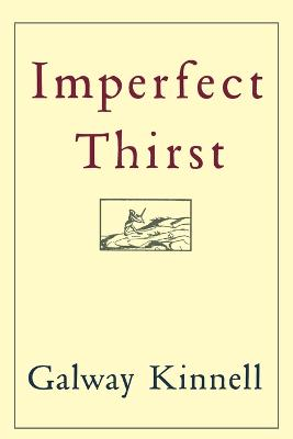 Imperfect Thirst by Galway Kinnell