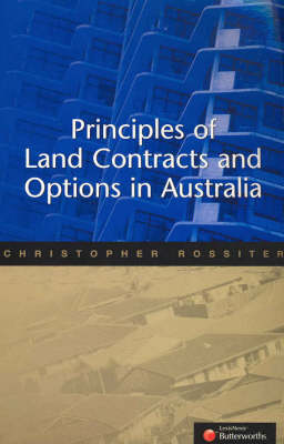 Principles of Land Contracts and Options in Australia by C Rossiter