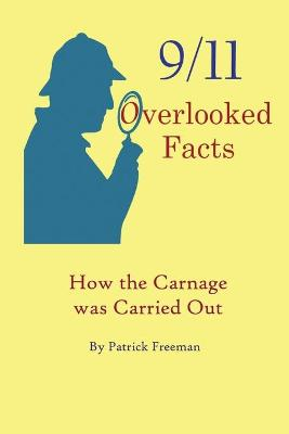 9/11 Overlooked Facts: How the Carnage was Carried Out by Patrick R Freeman