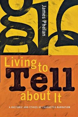 Living to Tell about It by James Phelan