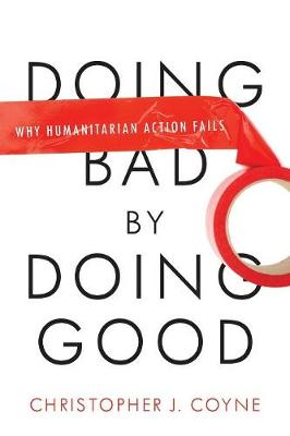 Doing Bad by Doing Good by Christopher J. Coyne