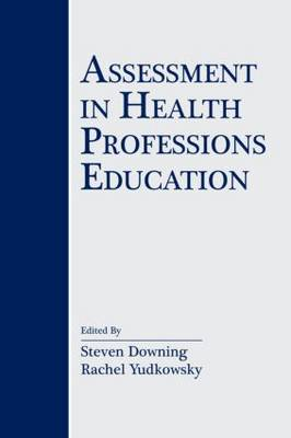 Assessment in Health Professions Education by Steven M. Downing