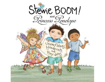 Stewie BOOM! and Princess Penelope: Handprints, Snowflakes and Playdates by Christine Bronstein