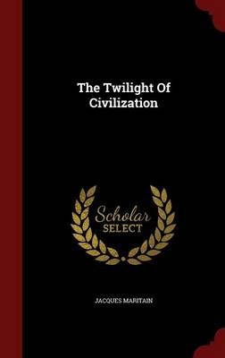 Twilight of Civilization by Jacques Maritain