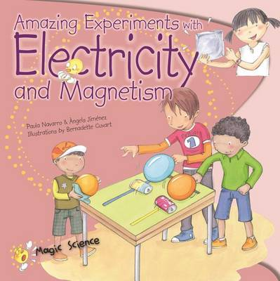 Amazing Experiments with Electricity & Magnetism by Paula Navarro
