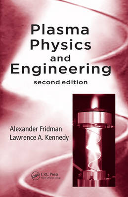 Plasma Physics and Engineering by Alexander Fridman
