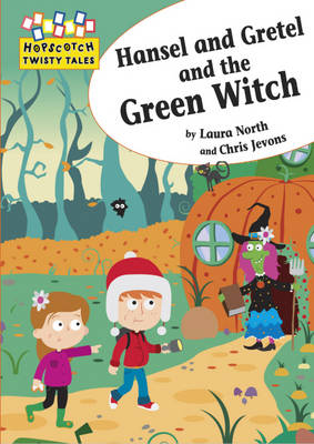 Hansel and Gretel and the Green Witch by Laura North