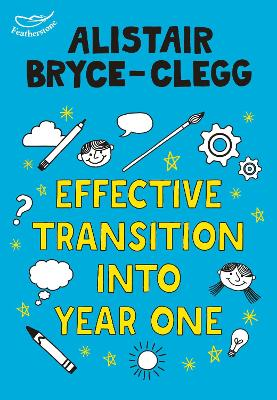 Effective Transition into Year One by Alistair Bryce-Clegg
