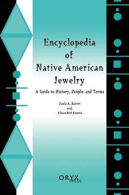 Encyclopedia of Native American Jewelry by Paula A. Baxter