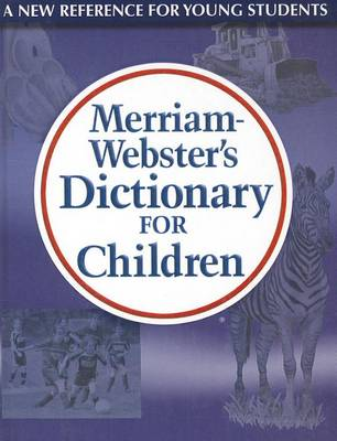 Merriam Webster's Dictionary for Children by Merriam-Webster