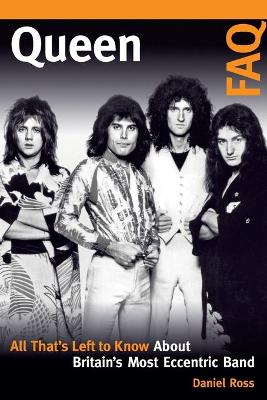 Queen FAQ: All That's Left to Know About Britain's Most Eccentric Band book