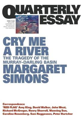 Cry Me A River: The Tragedy of the Murray-Darling Basin:Quarterly Essay 77 by Margaret Simons