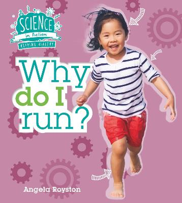Science in Action: Keeping Healthy - Why Do I Run? book