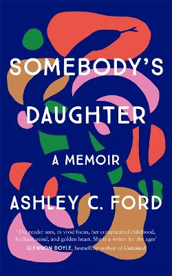 Somebody's Daughter: 'A writer for the ages' - Glennon Doyle by Ashley C Ford