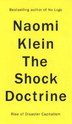 The The Shock Doctrine: The Rise of Disaster Capitalism by Naomi Klein