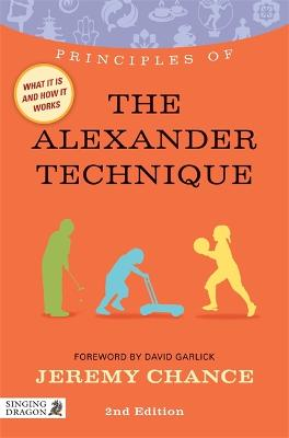 Principles of the Alexander Technique by Jeremy Chance