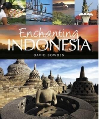 Enchanting Indonesia by David Bowden