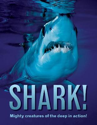 Shark!: Mighty creatures of the deep in action! book