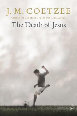 The Death of Jesus by J. M. Coetzee