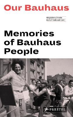 Our Bauhaus: Memories of Bauhaus People by Magdalena Droste