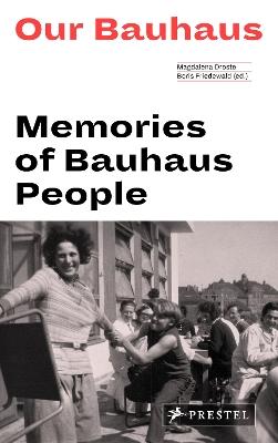 Our Bauhaus: Memories of Bauhaus People by Magdalena Droste