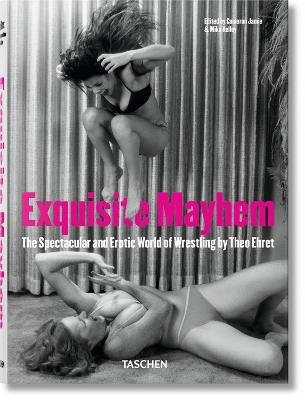 Exquisite Mayhem - The Spectacular and Erotic World of Wrestling by Mike Kelley