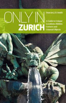 Only in Zurich by Duncan J. D. Smith