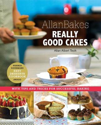 Allanbakes Really Good Cakes: With Tips and Tricks for Successful Baking by Allan Teoh