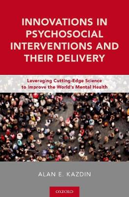 Innovations in Psychosocial Interventions and Their Delivery by Alan E. Kazdin