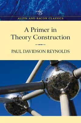Primer in Theory Construction, An A&B Classics Edition by Paul Davidson Reynolds