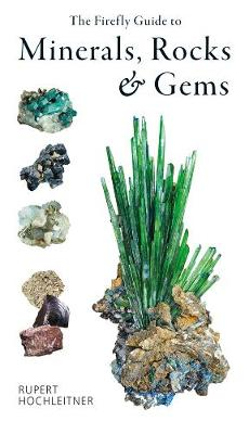 The Firefly Guide to Minerals, Rocks and Gems by Rupert Hochleitner