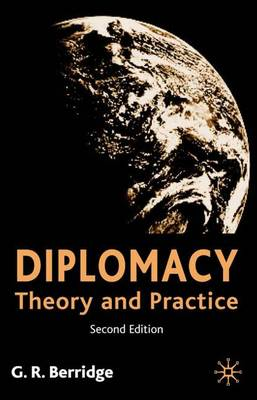 Diplomacy: Theory and Practice by G. R. Berridge