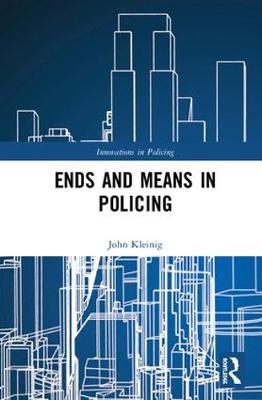 Ends and Means in Policing by John Kleinig