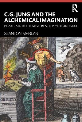 C. G. Jung and the Alchemical Imagination: Passages into the Mysteries of Psyche and Soul book