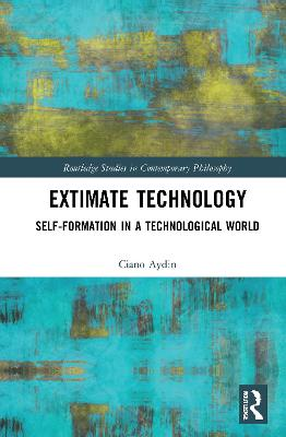 Extimate Technology: Self-Formation in a Technological World book
