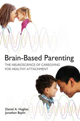 Brain-Based Parenting by Daniel A. Hughes