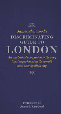 James Sherwood's Discriminating Guide to London by James Sherwood