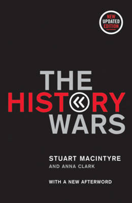 The History Wars by Stuart Macintyre