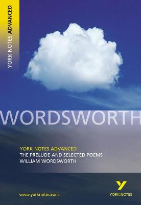 Prelude and Selected Poems: York Notes Advanced by William Wordsworth