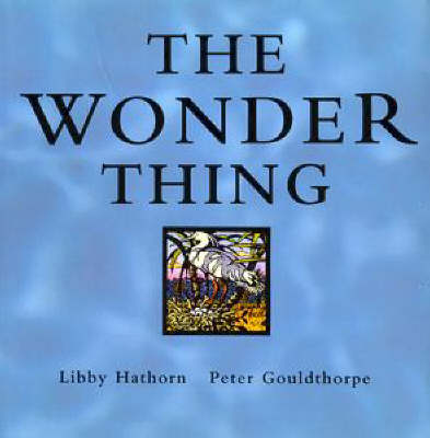 The Wonder Thing by Libby Hathorn