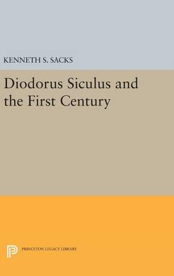Diodorus Siculus and the First Century by Kenneth S. Sacks