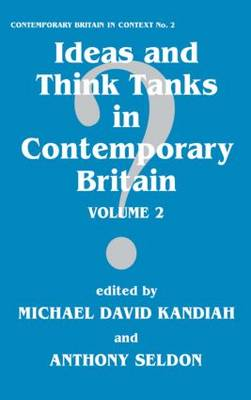 Ideas and Think Tanks in Contemporary Britain  Volume 2 by Michael David Kandiah