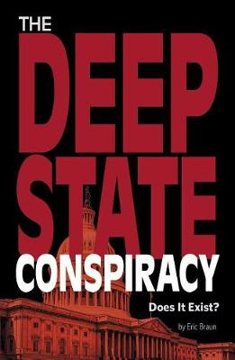 The Deep State Conspiracy, Does It Exist? by Eric Mark Braun
