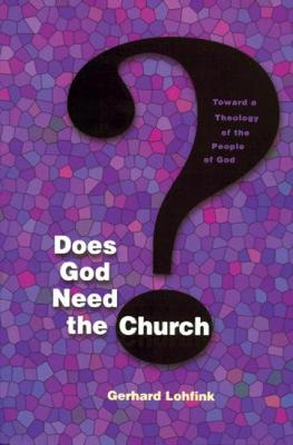 Does God Need the Church? by Gerhard Lohfink