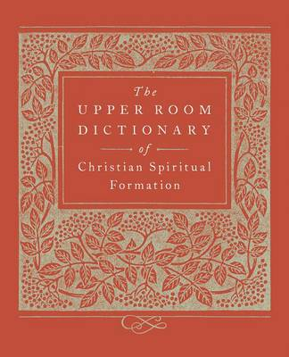 The Upper Room Dictionary of Christian Spiritual Formation by Keith Beasley-Topliffe